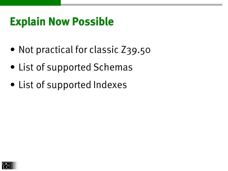 Explain Now Possible Not practical for classic Z39.50 List of supported Schemas List of supported Indexes