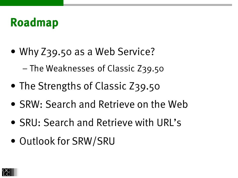 Roadmap Why Z39.50 as a Web Service.