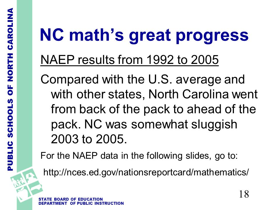 PUBLIC SCHOOLS OF NORTH CAROLINA STATE BOARD OF EDUCATION DEPARTMENT OF PUBLIC INSTRUCTION 18 NC maths great progress NAEP results from 1992 to 2005 Compared with the U.S.