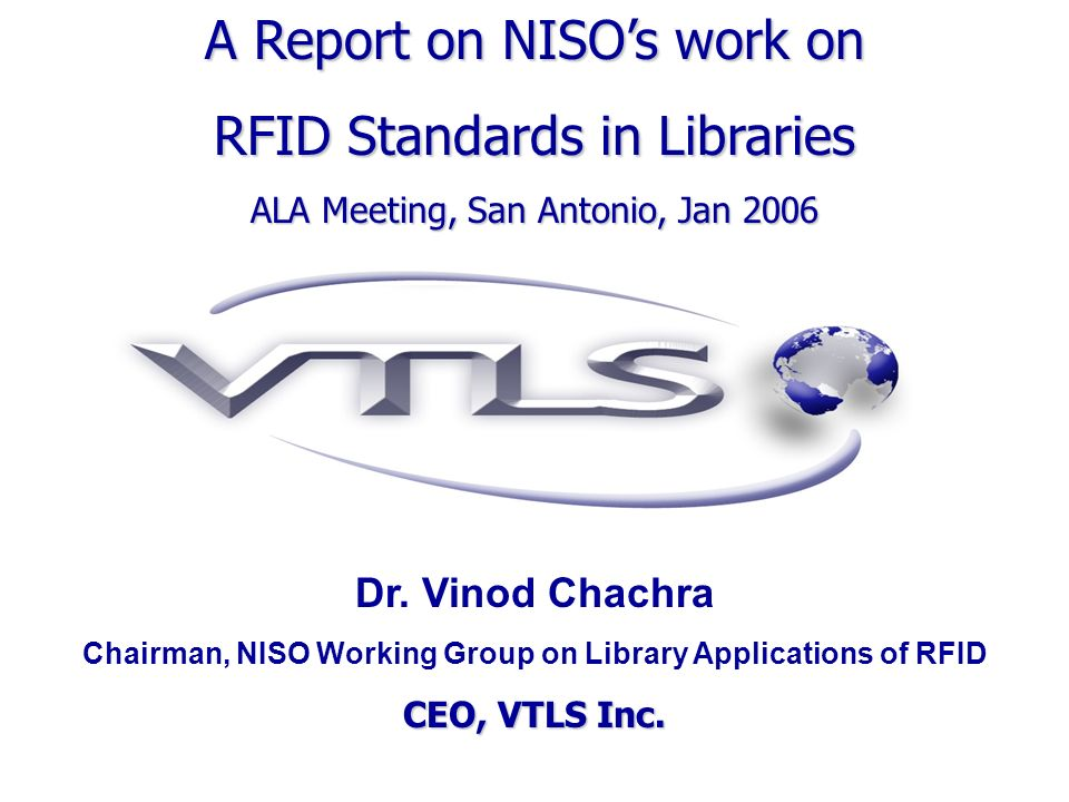 Dr. Vinod Chachra Chairman, NISO Working Group on Library Applications of RFID CEO, VTLS Inc.