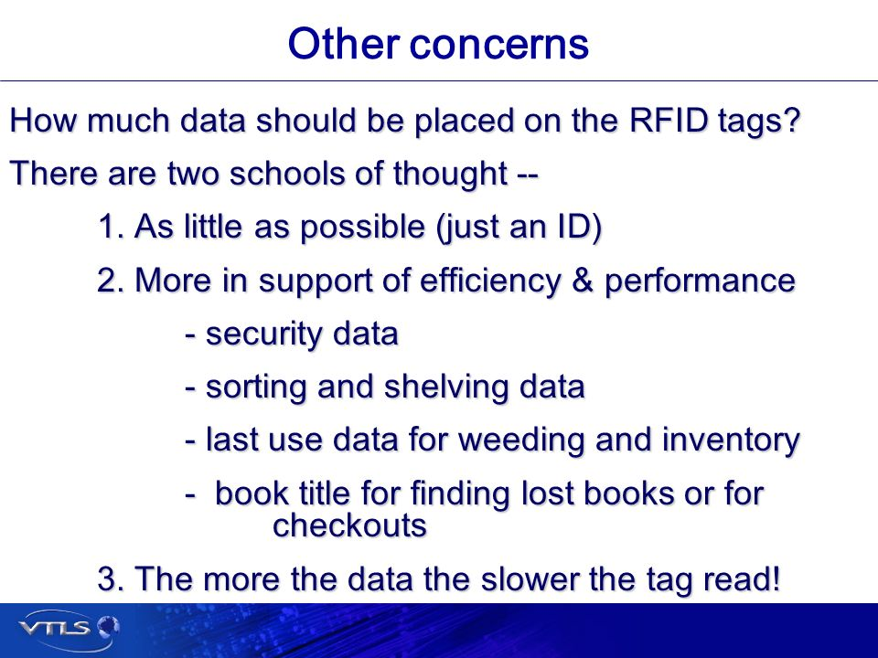 Visionary Technology in Library Solutions Other concerns How much data should be placed on the RFID tags.