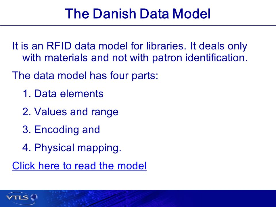 Visionary Technology in Library Solutions The Danish Data Model It is an RFID data model for libraries.