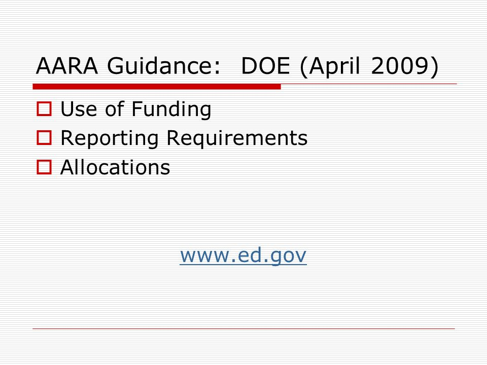 AARA Guidance: DOE (April 2009) Use of Funding Reporting Requirements Allocations www.ed.gov