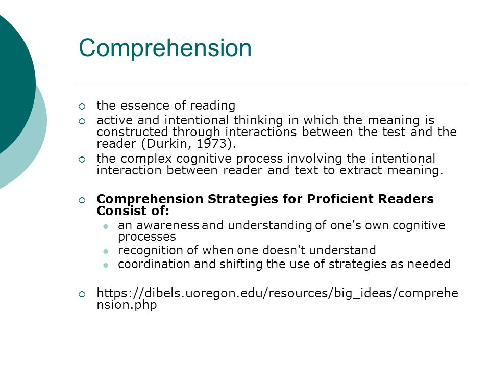 Comprehension the essence of reading active and intentional thinking in which the meaning is constructed through interactions between the test and the reader (Durkin, 1973).