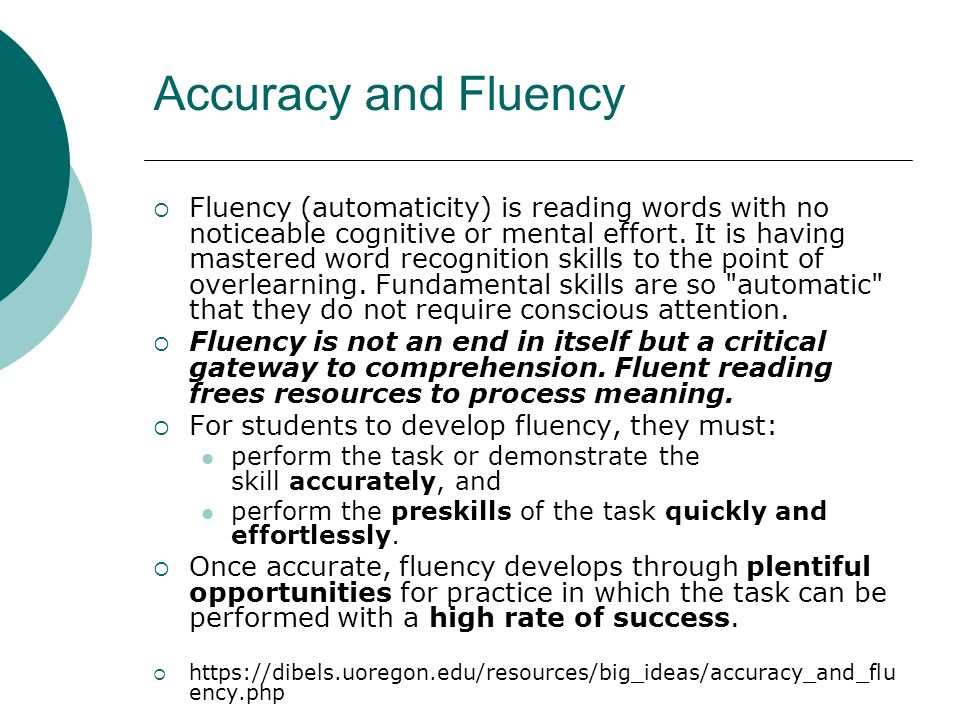 Accuracy and Fluency Fluency (automaticity) is reading words with no noticeable cognitive or mental effort.