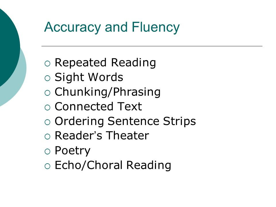 Accuracy and Fluency Repeated Reading Sight Words Chunking/Phrasing Connected Text Ordering Sentence Strips Reader s Theater Poetry Echo/Choral Reading