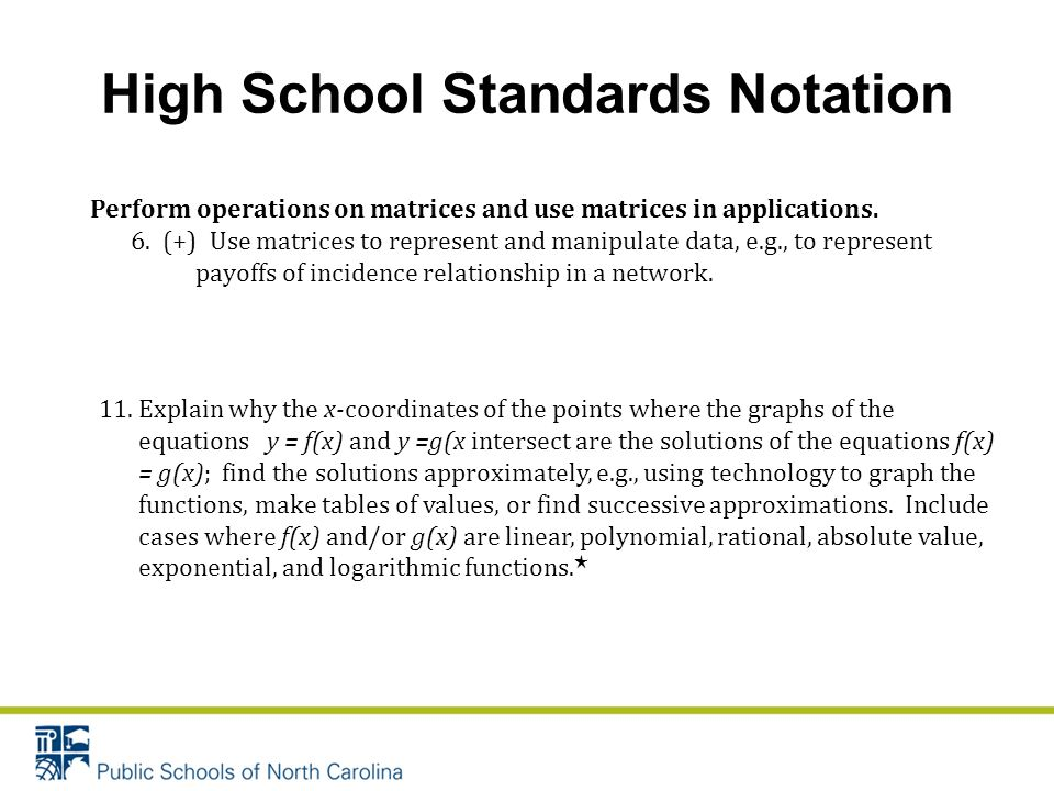 High School Standards Notation Perform operations on matrices and use matrices in applications.