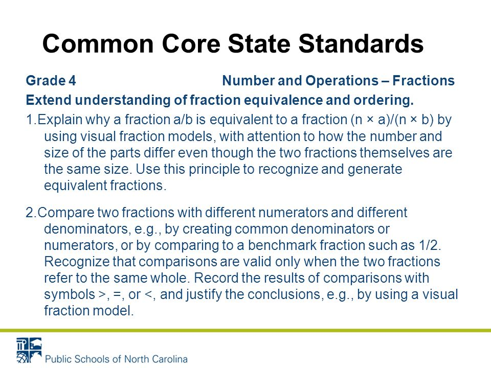 Common Core State Standards Grade 4 Number and Operations – Fractions Extend understanding of fraction equivalence and ordering.