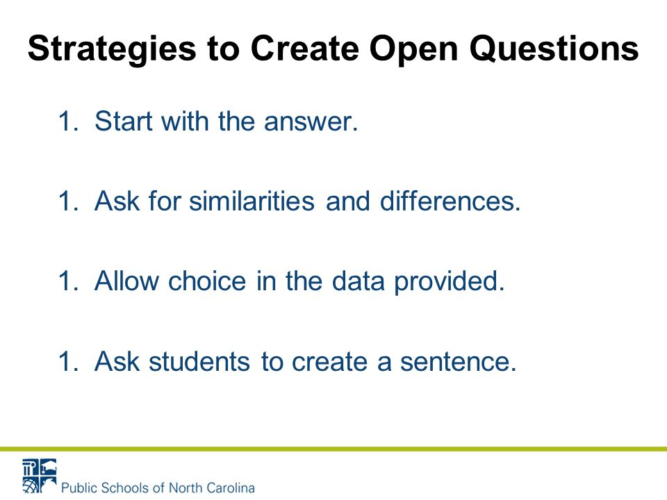 Strategies to Create Open Questions 1.Start with the answer.