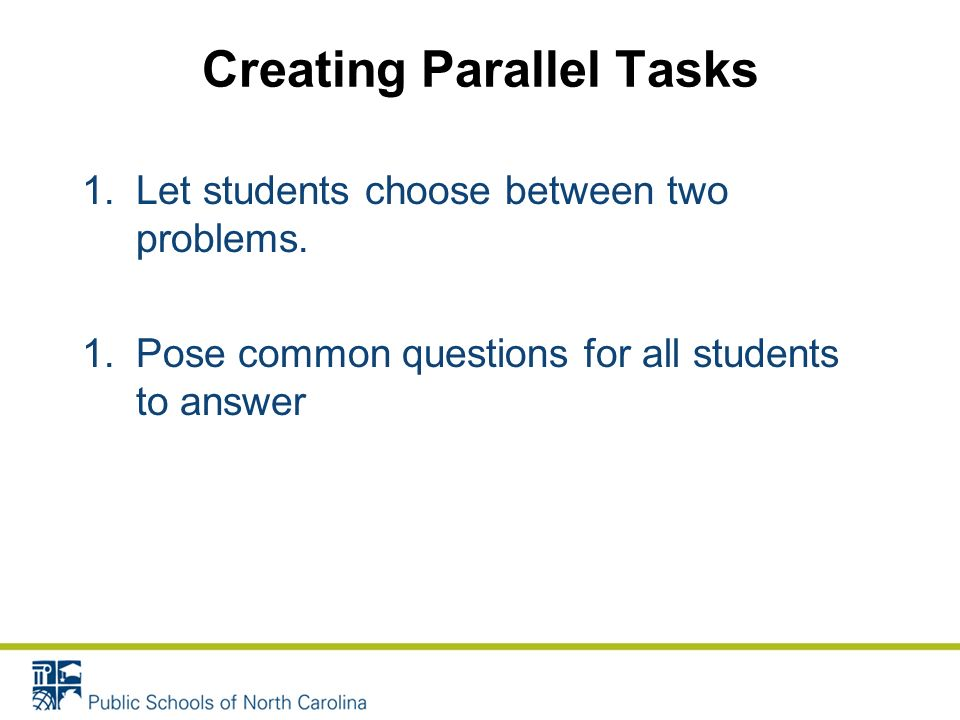 Creating Parallel Tasks 1.Let students choose between two problems.