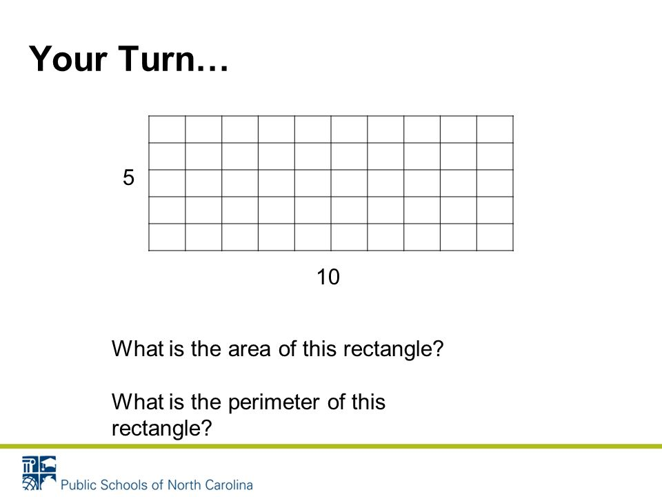 Your Turn… 5 10 What is the area of this rectangle What is the perimeter of this rectangle
