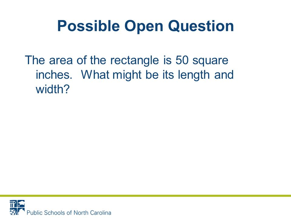 Possible Open Question The area of the rectangle is 50 square inches.