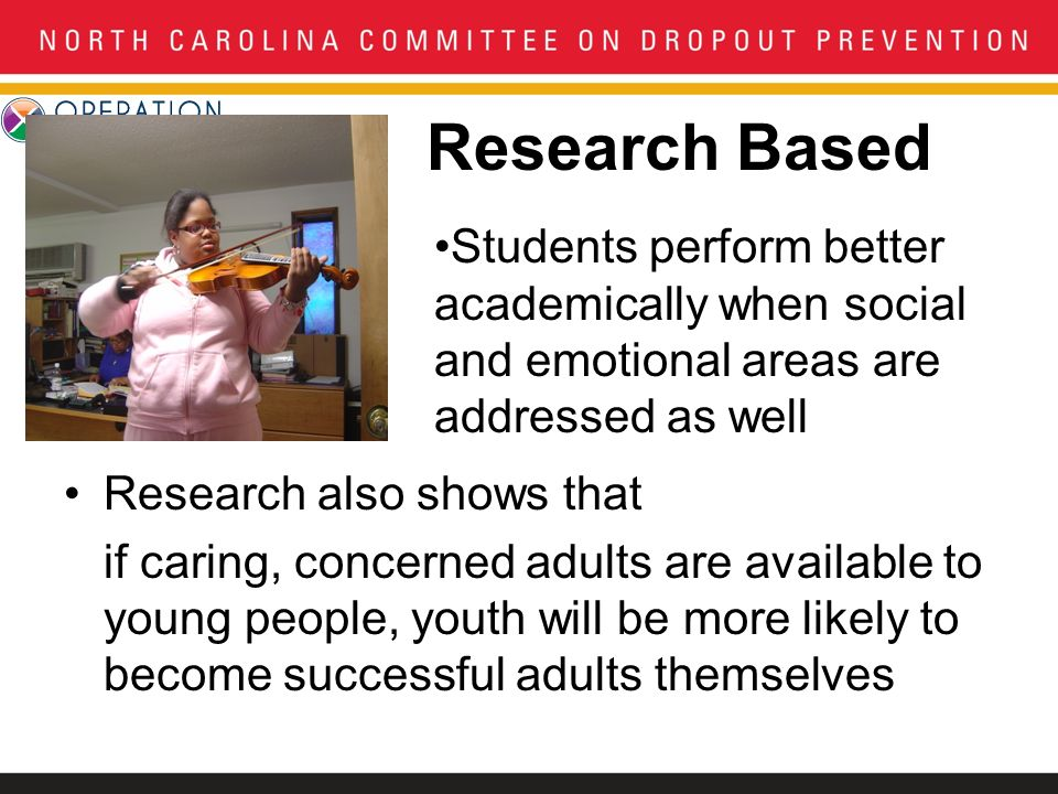 Research Based Research also shows that if caring, concerned adults are available to young people, youth will be more likely to become successful adults themselves Students perform better academically when social and emotional areas are addressed as well