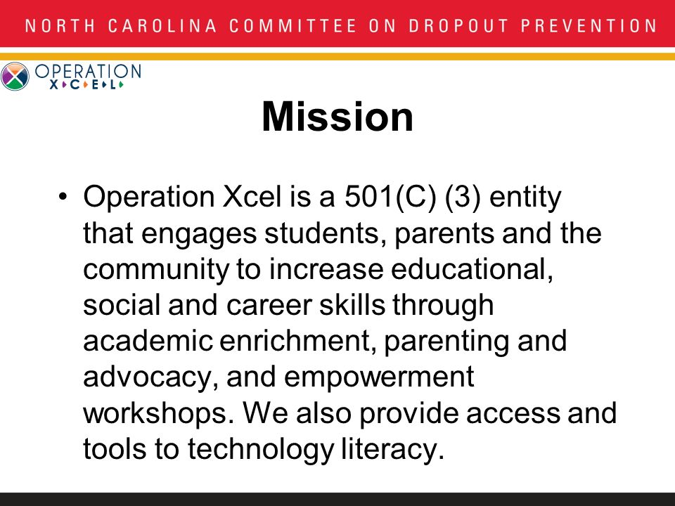 Mission Operation Xcel is a 501(C) (3) entity that engages students, parents and the community to increase educational, social and career skills through academic enrichment, parenting and advocacy, and empowerment workshops.