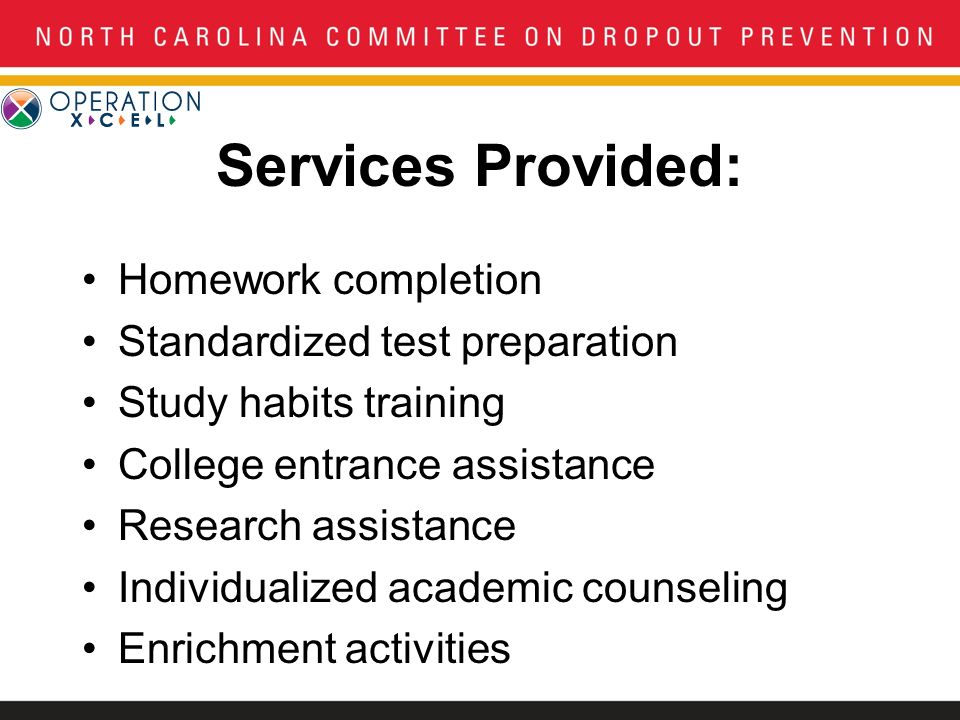 Services Provided: Homework completion Standardized test preparation Study habits training College entrance assistance Research assistance Individualized academic counseling Enrichment activities