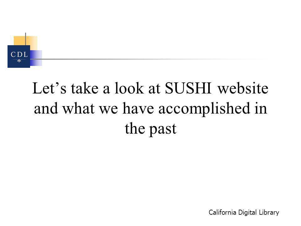 California Digital Library Lets take a look at SUSHI website and what we have accomplished in the past