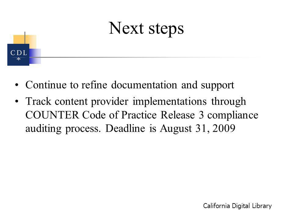 California Digital Library Next steps Continue to refine documentation and support Track content provider implementations through COUNTER Code of Practice Release 3 compliance auditing process.