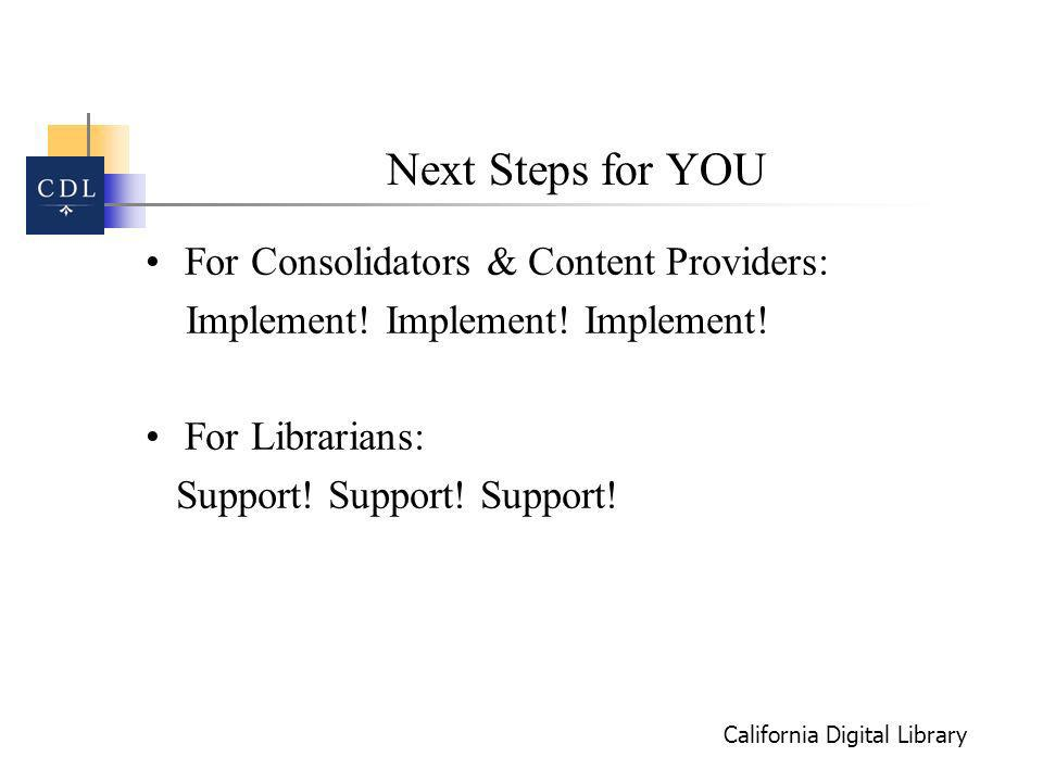 California Digital Library Next Steps for YOU For Consolidators & Content Providers: Implement.