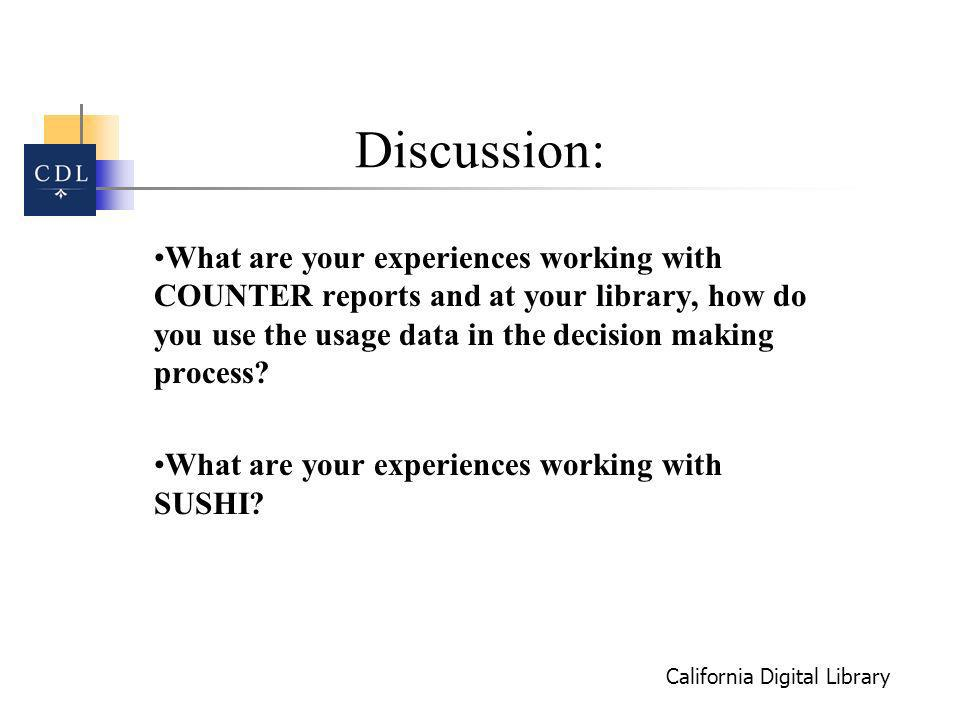 California Digital Library Discussion: What are your experiences working with COUNTER reports and at your library, how do you use the usage data in the decision making process.