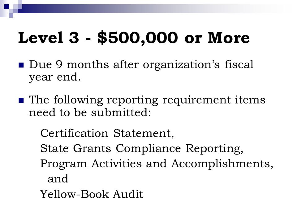 Level 3 - $500,000 or More Due 9 months after organizations fiscal year end.
