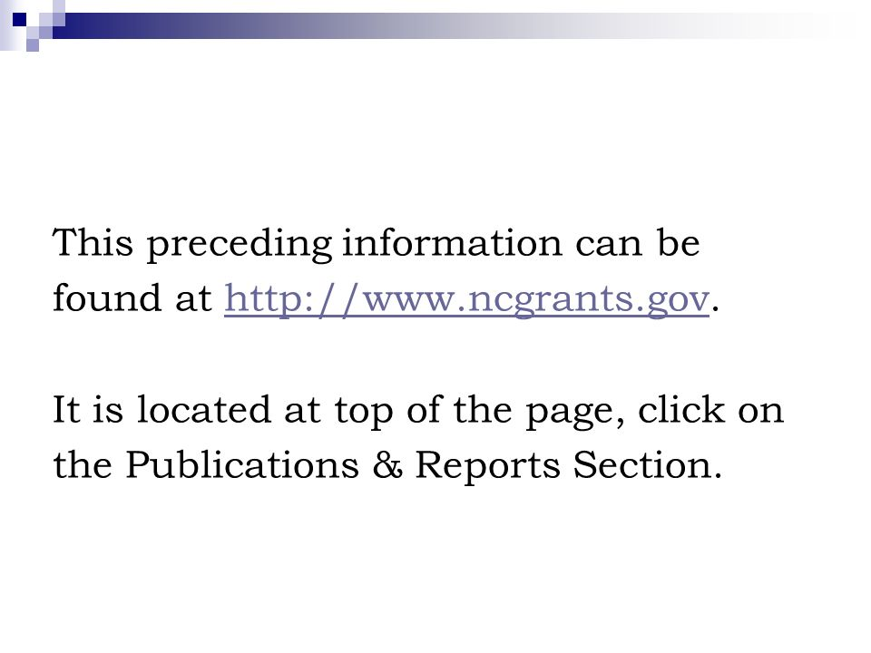 This preceding information can be found at http://www.ncgrants.gov.http://www.ncgrants.gov It is located at top of the page, click on the Publications & Reports Section.