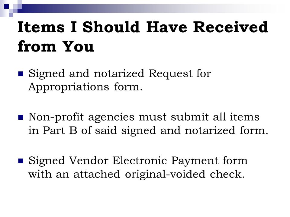 Items I Should Have Received from You Signed and notarized Request for Appropriations form.