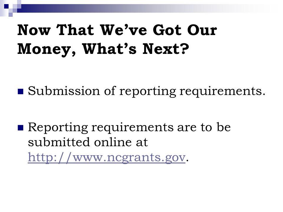 Now That Weve Got Our Money, Whats Next. Submission of reporting requirements.