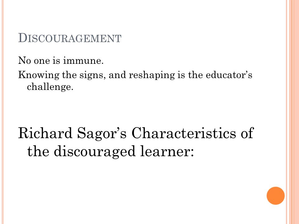 D ISCOURAGEMENT No one is immune. Knowing the signs, and reshaping is the educators challenge.