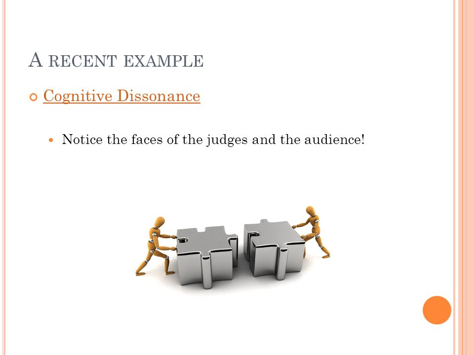 A RECENT EXAMPLE Cognitive Dissonance Notice the faces of the judges and the audience!
