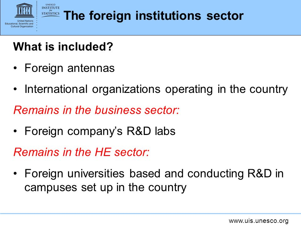 www.uis.unesco.org The foreign institutions sector What is included.