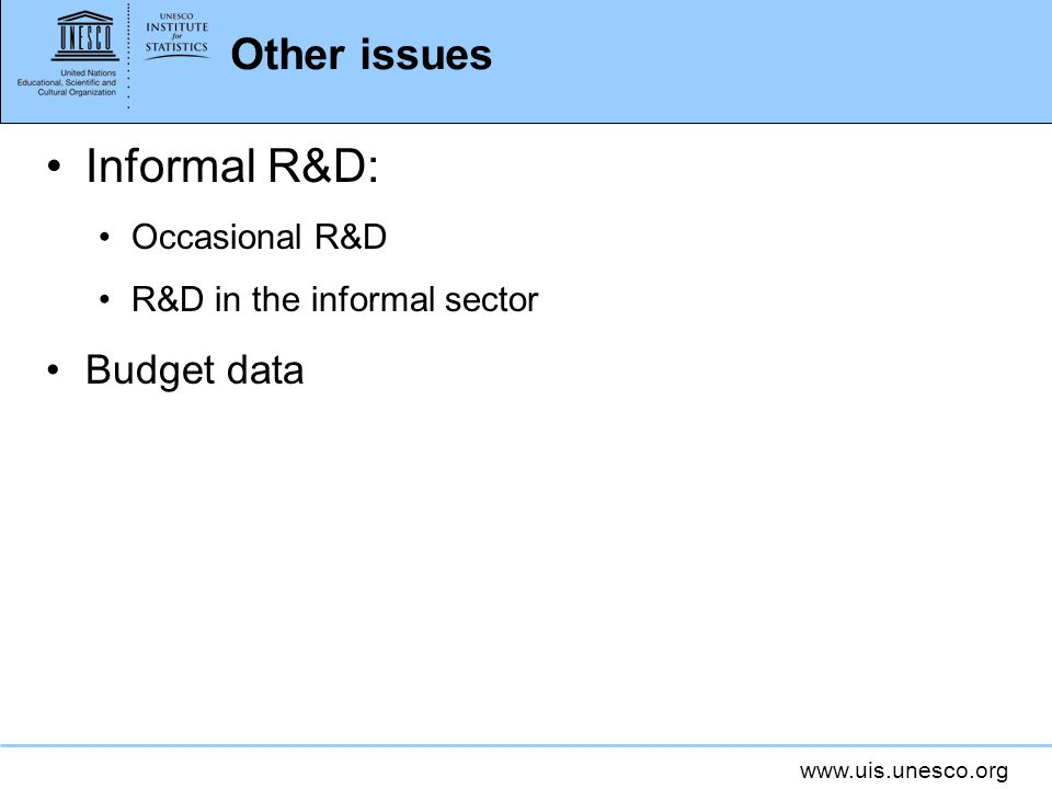 www.uis.unesco.org Other issues Informal R&D: Occasional R&D R&D in the informal sector Budget data
