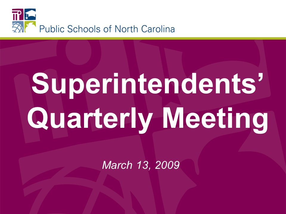 Superintendents Quarterly Meeting March 13, 2009
