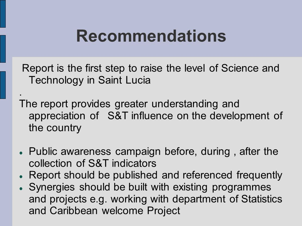 Recommendations Report is the first step to raise the level of Science and Technology in Saint Lucia.