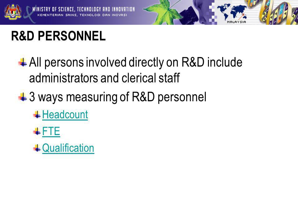 R&D PERSONNEL All persons involved directly on R&D include administrators and clerical staff 3 ways measuring of R&D personnel Headcount FTE Qualification