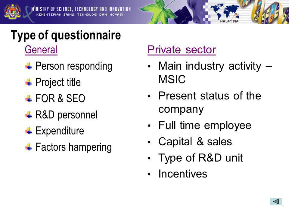 Type of questionnaire General Person responding Project title FOR & SEO R&D personnel Expenditure Factors hampering Private sector Main industry activity – MSIC Present status of the company Full time employee Capital & sales Type of R&D unit Incentives