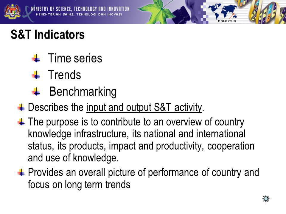 5 S&T Indicators Time series Trends Benchmarking Describes the input and output S&T activity.