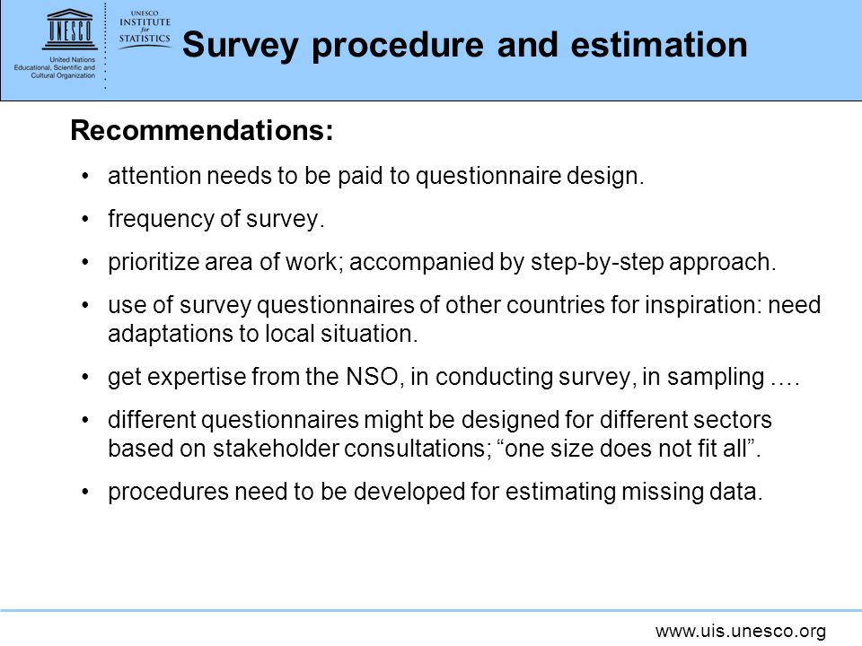 www.uis.unesco.org Survey procedure and estimation Recommendations: attention needs to be paid to questionnaire design.
