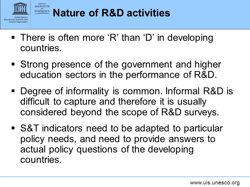 www.uis.unesco.org Nature of R&D activities There is often more R than D in developing countries.