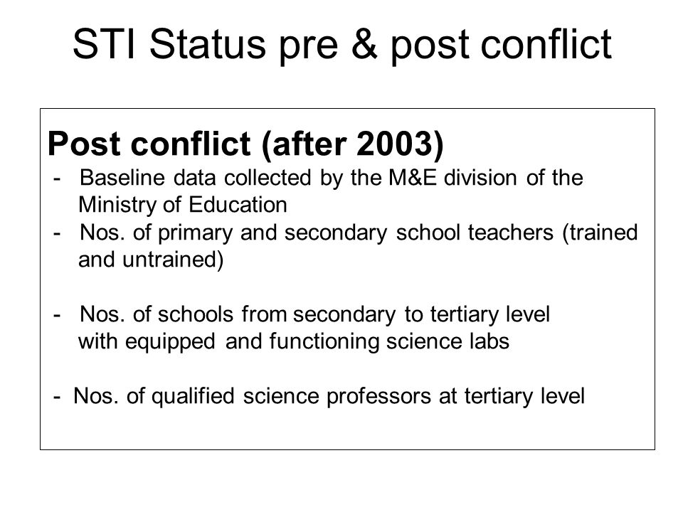 STI Status pre & post conflict Post conflict (after 2003) - Baseline data collected by the M&E division of the Ministry of Education - Nos.