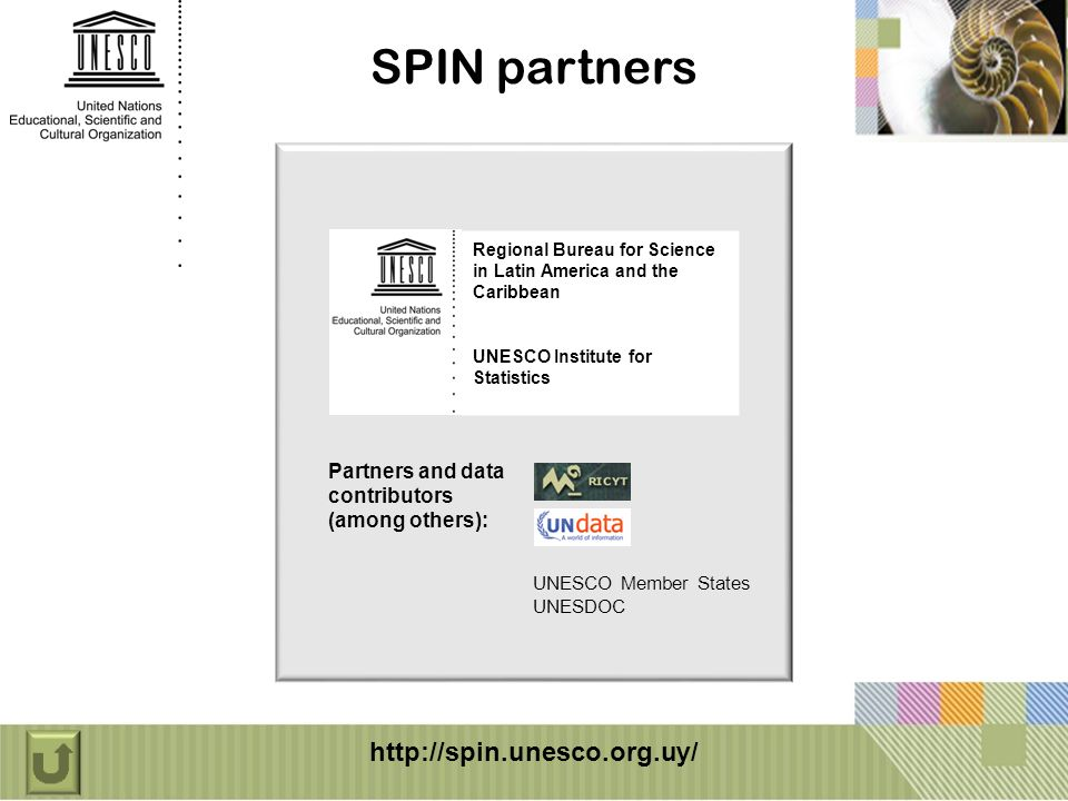 Partners and data contributors (among others): UNESCO Member States UNESDOC SPIN partners Regional Bureau for Science in Latin America and the Caribbean UNESCO Institute for Statistics http://spin.unesco.org.uy/