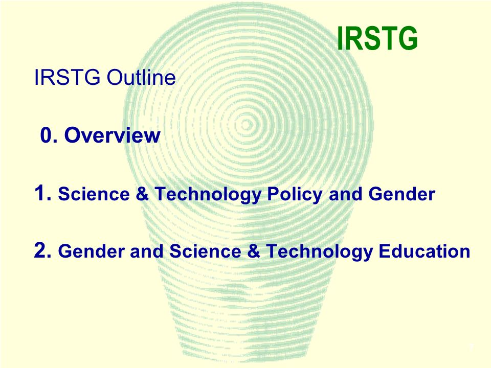 7 IRSTG IRSTG Outline 0. Overview 1. Science & Technology Policy and Gender 2.