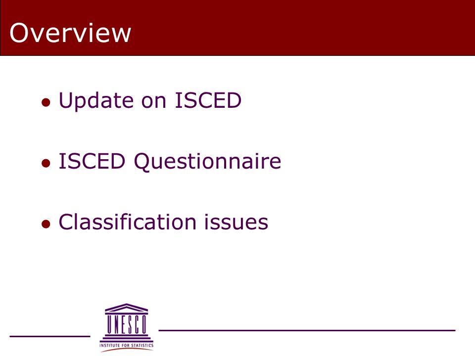 Overview l Update on ISCED l ISCED Questionnaire l Classification issues
