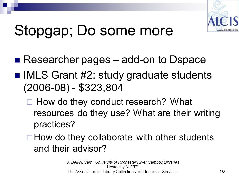 Stopgap; Do some more Researcher pages – add-on to Dspace IMLS Grant #2: study graduate students (2006-08) - $323,804 How do they conduct research.