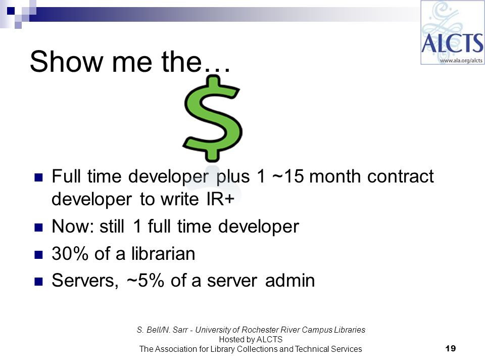 Show me the… Full time developer plus 1 ~15 month contract developer to write IR+ Now: still 1 full time developer 30% of a librarian Servers, ~5% of a server admin S.
