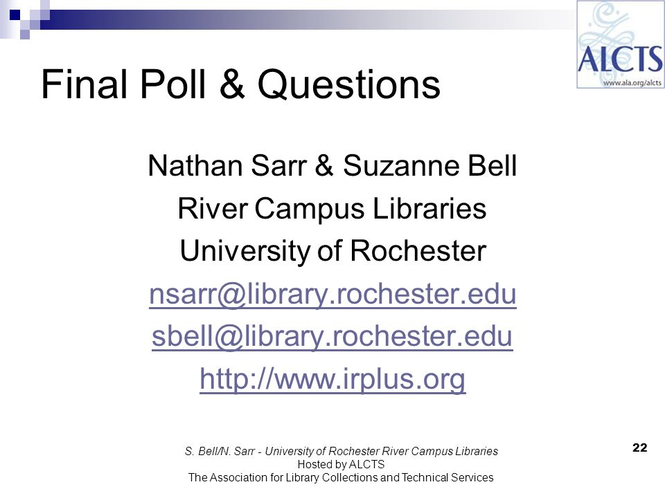 Final Poll & Questions Nathan Sarr & Suzanne Bell River Campus Libraries University of Rochester nsarr@library.rochester.edu sbell@library.rochester.edu http://www.irplus.org 22 S.