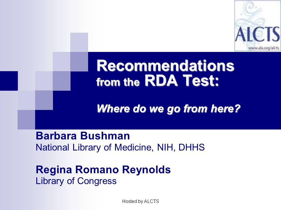 Barbara Bushman National Library of Medicine, NIH, DHHS Regina Romano Reynolds Library of Congress Recommendations from the RDA Test: Where do we go from here.