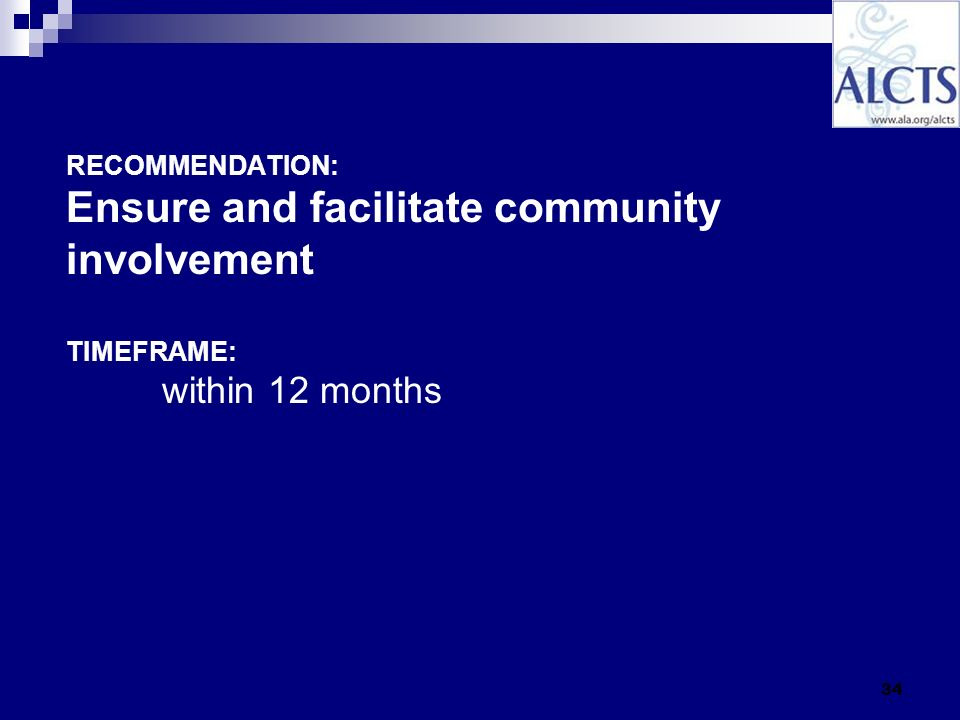 34 RECOMMENDATION: Ensure and facilitate community involvement TIMEFRAME: within 12 months