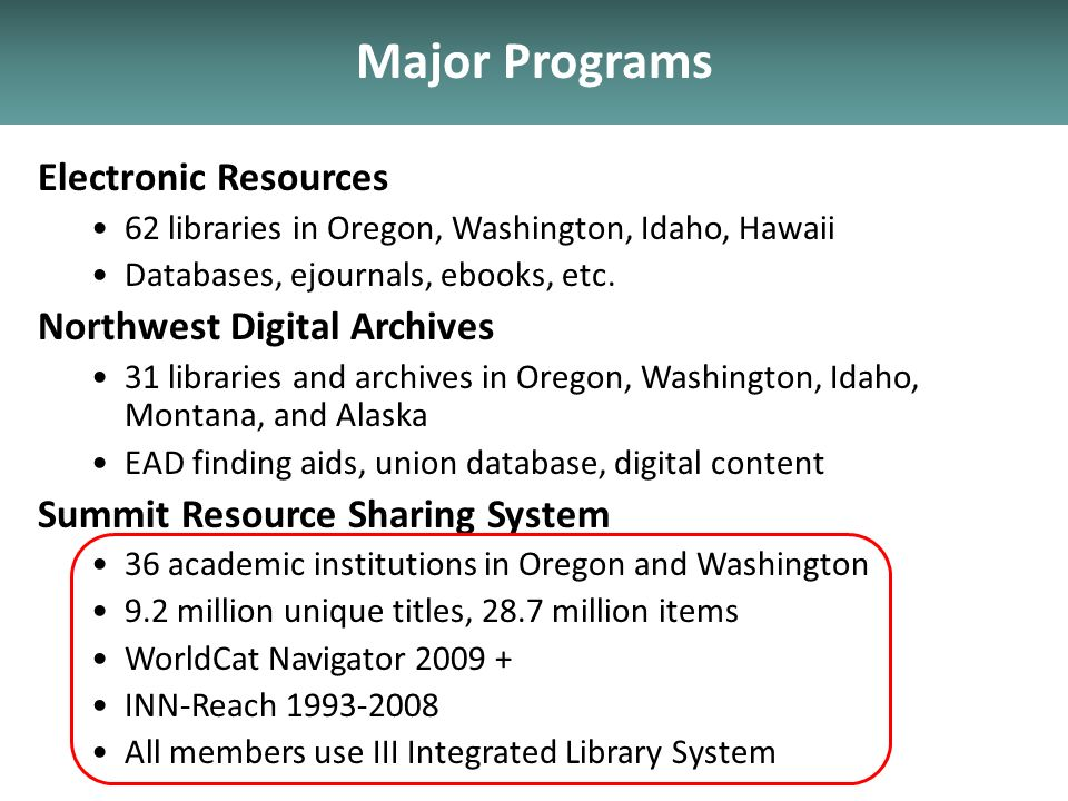 Major Programs Electronic Resources 62 libraries in Oregon, Washington, Idaho, Hawaii Databases, ejournals, ebooks, etc.