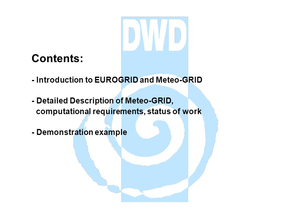 Contents: - Introduction to EUROGRID and Meteo-GRID - Detailed Description of Meteo-GRID, computational requirements, status of work - Demonstration example