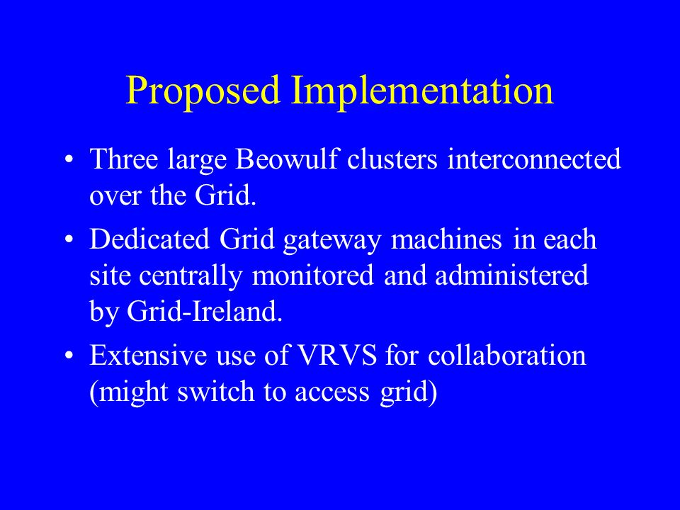 Proposed Implementation Three large Beowulf clusters interconnected over the Grid.